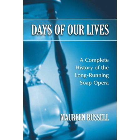 Days of Our Lives: A Complete History of the Long-Running Soap Opera - (Soap Opera Days Of Our Lives Cast)