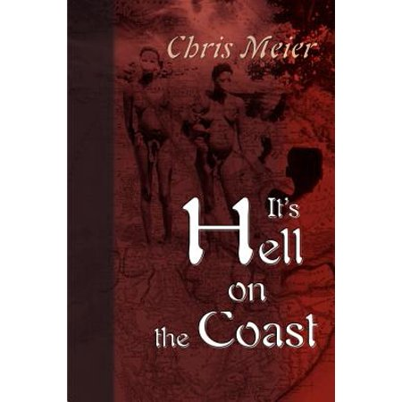 Its Hell On The Coast  A True Story Of Expatriate Life In Nigeria  West Africa  During The Civil War Of The 1960S