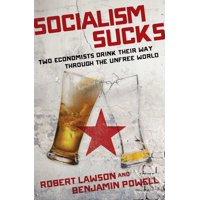 Socialism Sucks : Two Economists Drink Their Way Through the Unfree World