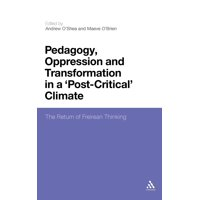 Pedagogy, Oppression and Transformation in a 'post-Critical' Climate : The Return of Freirean Thinking