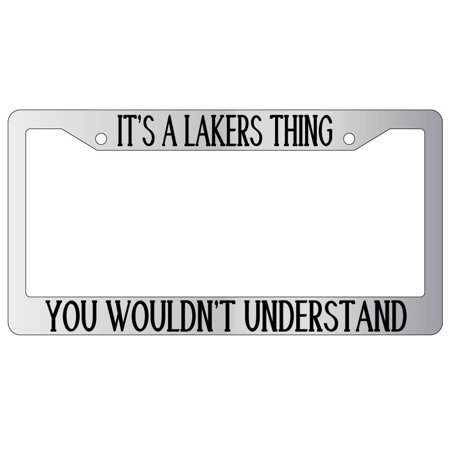 It's A Lakers Thing You Wouldn't Understand Chrome Plastic License Plate Frame