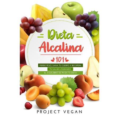 Dieta Alcalina 101 : El Libro Completo Sobre La Dieta Alcalina Vegana Para Principiantes: Pierde Peso, Sana Tu Cuerpo Y Recupera Tu Salud Logrando El Equilibrio de PH En Tu (Tu Recuerdo Ricky Martin Y La Mari)
