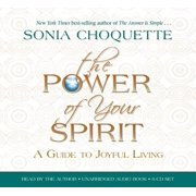 The Power of Your Spirit : A Guide to Joyful Living