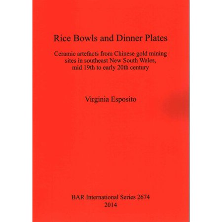- Rice Bowls and Dinner Plates : Ceramic Artefacts from Chinese Gold Mining Sites in Southeast New South Wales, Mid 19th to Early 20th Century