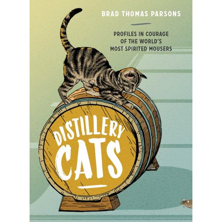Distillery Cats : Profiles in Courage of the World's Most Spirited Mousers ()