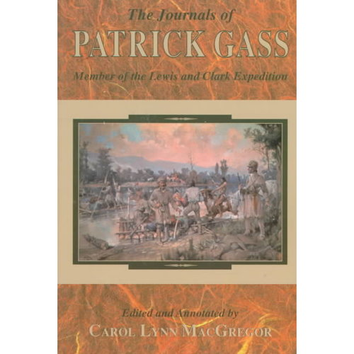 The Journals of Patrick Gass: Member of the Lewis and Clark Expedition