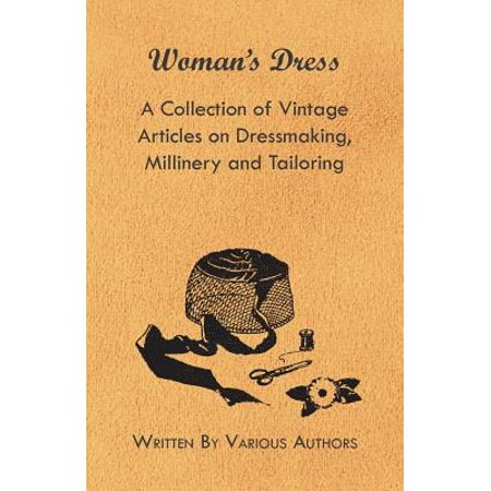 (Woman's Dress - A Collection of Vintage Articles on Dressmaking, Millinery and Tailoring - eBook)