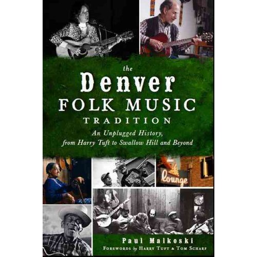 The Denver Folk Music Tradition: An Unplugged History, from Harry Tufts to Swallow Hill and Beyond