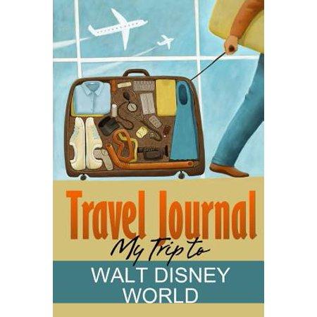 Travel Journal : My Trip to Walt Disney World (Planning A Trip To Disney World With Kids)