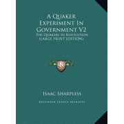 A Quaker Experiment in Government V2 : The Quakers in Revolution (Large Print Edition)