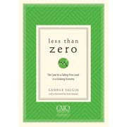 Less Than Zero: The Case for a Falling Price Level in a Growing Economy (Paperback)
