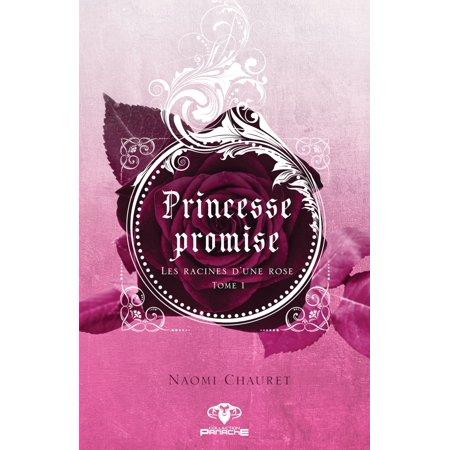 Princesse promise - Les racines d'une rose - eBook