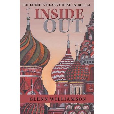 Inside Out : Building a Glass House in Russia (Inside Glass)