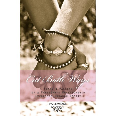 Cut Both Ways: Peaks & Valleys Of A Passionate Relationship Expressed Through Poetry -