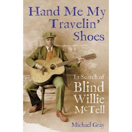 Hand Me My Travelin Shoes   In Search Of Blind Willie Mctell