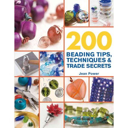 200 Beading Tips, Techniques & Trade Secrets: An Indispensable Compendium of Technical Know-how and... by