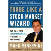 Trade Like a Stock Market Wizard: How to Achieve Superperformance in Stocks in Any Market (Hardcover)