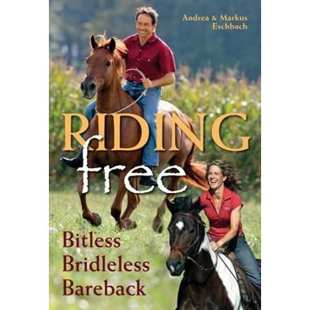 - Riding Free : Bitless, Bridleless and Bareback