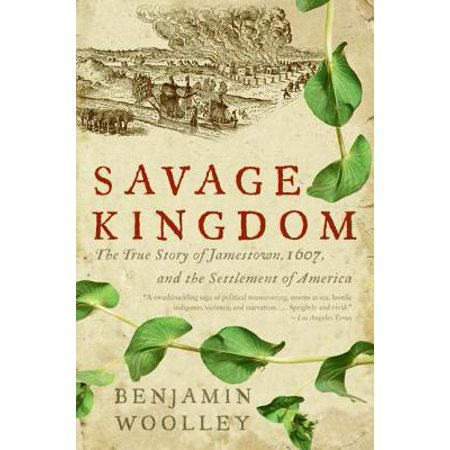 Savage Kingdom : The True Story of Jamestown, 1607, and the Settlement of