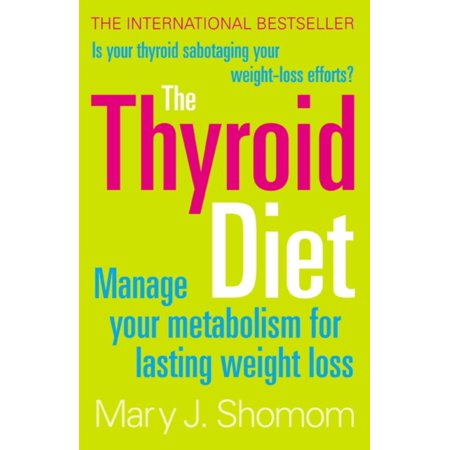 The Thyroid Diet  Manage Your Metabolism For Lasting Weight Loss  Paperback
