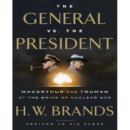 The General Vs  The President  Macarthur And Truman At The Brink Of Nuclear War