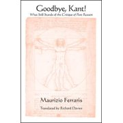 Goodbye, Kant! : What Still Stands of the Critique of Pure Reason
