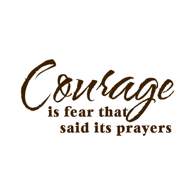 Courage is Fear That Said it's Prayers Vinyl Quote - Large