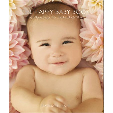 The Happy Baby Book : 50 Things Every New Mother Should