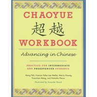 Chaoyue Workbook: Advancing in Chinese : Practice for Intermediate and Preadvanced Students