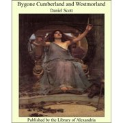 Bygone Cumberland and Westmorland - eBook