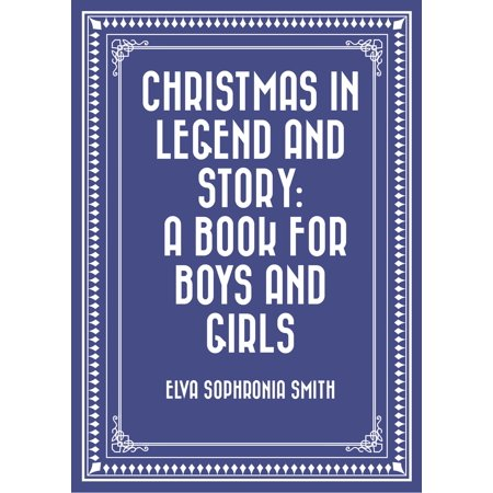 Christmas in Legend and Story: A Book for Boys and Girls - eBook](Boy To Girl Halloween Story)