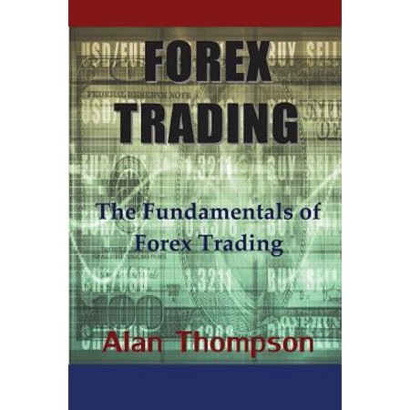 Forex Trading : The Fundamentals of Forex Trading