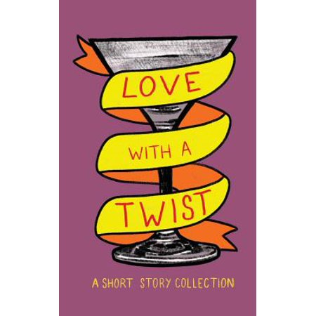Love with a Twist : An Anthology of Short Stories