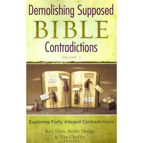 Demolishing Supposed Bible Contradictions: Exploring Forty Alleged Contraditions