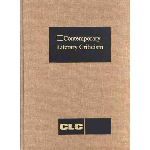 Contemporary Literary Criticism: Criticism of the Works of Today's Novelists, Poets, Playwrights, Short-Story Writers, Scriptwriters, and Other Creative Writers
