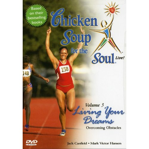 CHICKEN SOUP FOR THE SOUL LIVE - VOL. 3: LIVING YOUR DREAMS OVERCOMING YOUR OBSTACLES