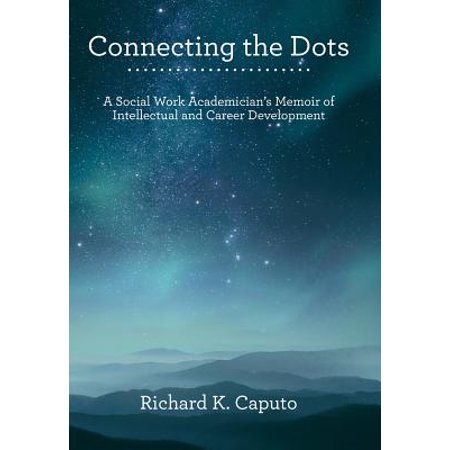 - Connecting the Dots : A Social Work Academician's Memoir of Intellectual and Career Development