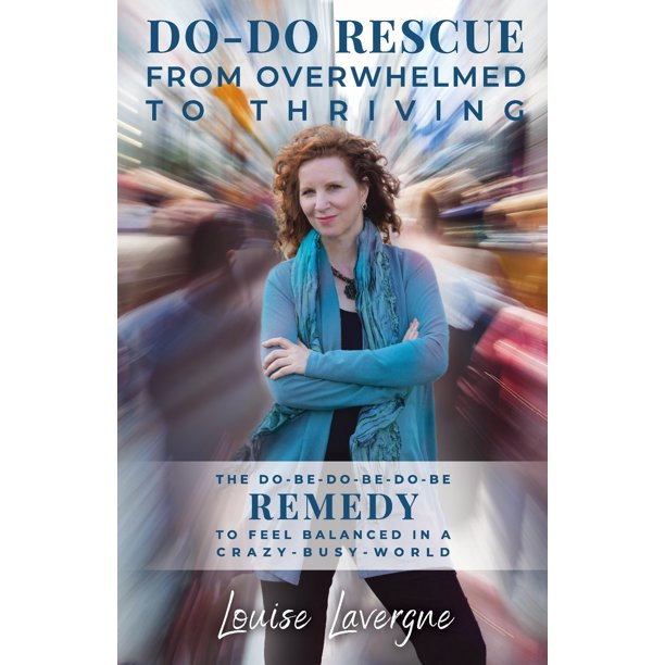 Do-Do Rescue from Overwhelmed to Thriving: The Do-Be-Do-Be-Do-Be Remedy to Feel Balanced in a Crazy-Busy-World (Paperback)