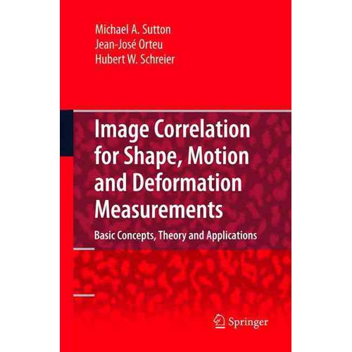 Image Correlation for Shape, Motion, and Deformation Measurements: Basic Concepts, Theory and Applications