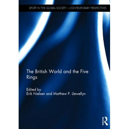 The British World and the Five Rings : Essays in British Imperialism and the Modern Olympic Movement