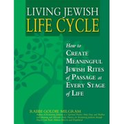 Living Jewish Life Cycle : How to Create Meaningful Jewish Rites of Passage at Every Stage of Life