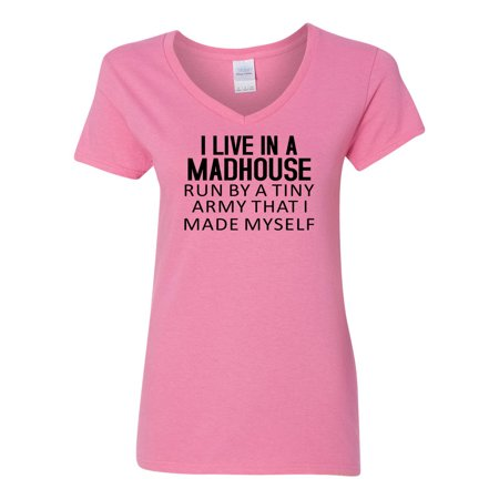 I Live in a Madhouse Run By Tiny Army I Made Womens V Neck T-Shirt (The One With The Tiny T Shirt)