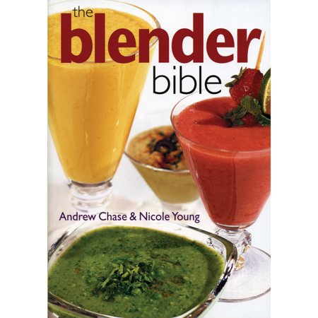 The Blender Bible Over 500 Recipes For Blenders by Andrew Chase, Paperback  - image 1 de 3