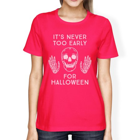 It's Never Too Early Halloween Costume Tshirts For Women Hot Pink - Early Century Halloween