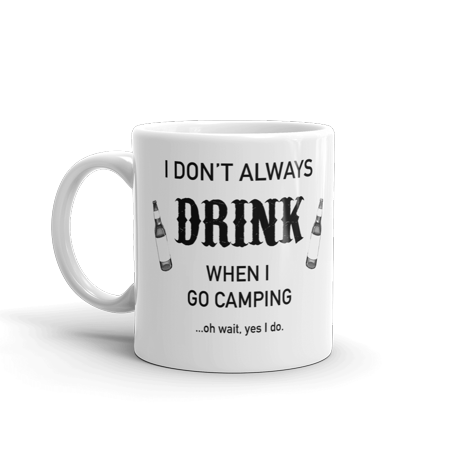 I Don't Drink When I Go Camping Oh Wait, Yes I Do Funny Novelty Humor Camping 11oz White Ceramic Glass Coffee Tea Mug Cup](White Coffee Cups)
