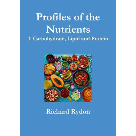 Profiles of the Nutrients - 1. Carbohydrate, Lipid and Protein