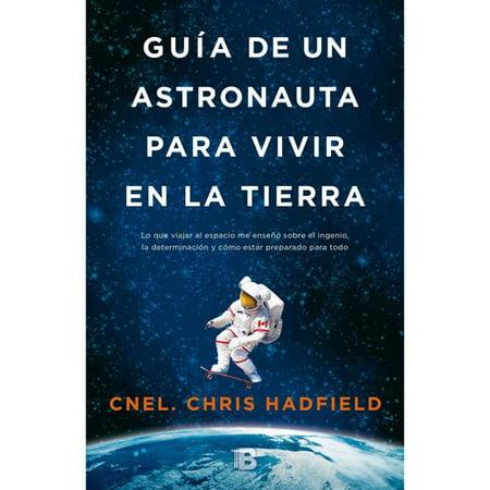 Guia de un astronauta para vivir en la tierra / An Astronaut's Guide to Life on Earth