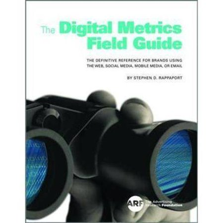 The Digital Metrics Field Guide  The Definitive Reference For Brands Using The Web  Social Media  Mobile Media  Or Email