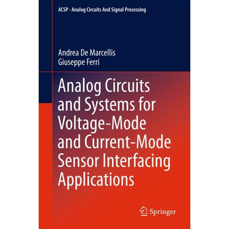 Analog Circuits and Systems for Voltage-Mode and Current-Mode Sensor Interfacing Applications - eBook