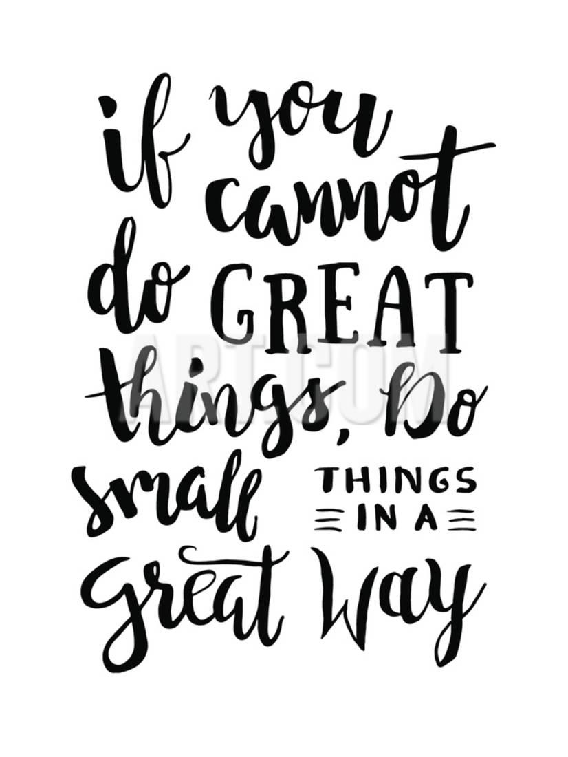 If You Cannot Do Great Things, Do Small Things In A Great